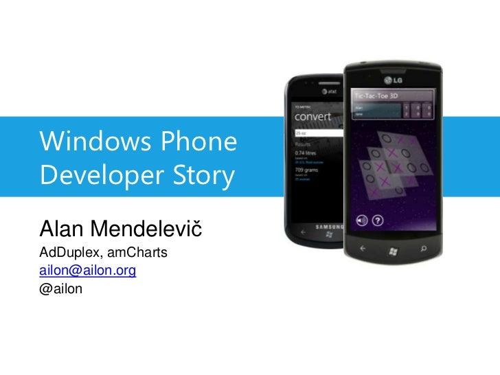 Windows PhoneDeveloper Story<br />Alan Mendelevič<br />AdDuplex, amCharts<br />ailon@ailon.org<br />@ailon<br />