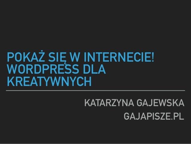 POKAŻ SIĘ W INTERNECIE! WORDPRESS DLA KREATYWNYCH KATARZYNA GAJEWSKA GAJAPISZE.PL