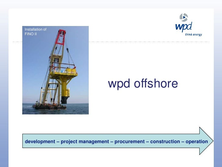 Installation of <br />FINO II<br />wpd offshore<br />development – project management – procurement – construction – opera...