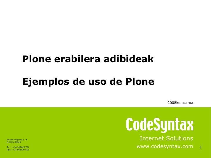 1 Internet Solutions www.codesyntax.com Plone erabilera adibideak Ejemplos de uso de Plone 2008ko azaroa