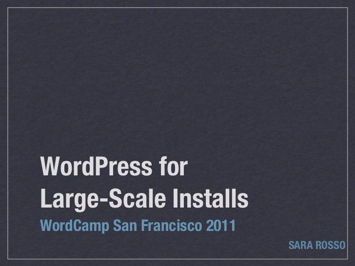 WordPress forLarge-Scale InstallsWordCamp San Francisco 2011                              SARA ROSSO