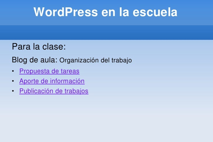 WordPress en la escuela<br />Para la clase:<br />Blog de aula: Organización del trabajo<br /><ul><li>Propuesta de tareas