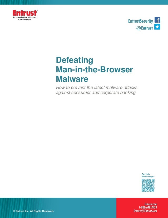 1© Entrust Inc. All Rights Reserved. 1 Defeating Man-in-the-Browser Malware How to prevent the latest malware attacks agai...