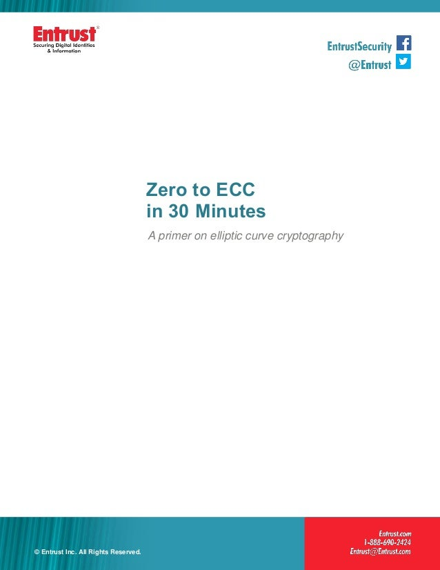 1© Entrust Inc. All Rights Reserved. 1 Zero to ECC in 30 Minutes A primer on elliptic curve cryptography © Entrust Inc. Al...
