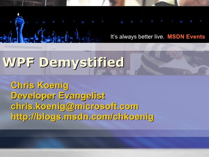 WPF Demystified Chris Koenig Developer Evangelist [email_address] http://blogs.msdn.com/chkoenig