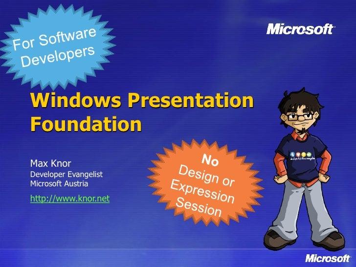 Windows Presentation Foundation Max Knor Developer Evangelist Microsoft Austria http://www.knor.net