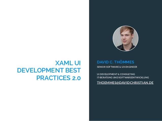 XAML UI DEVELOPMENT BEST PRACTICES 2.0 THOEMMES@DAVIDCHRISTIAN.DE SENIOR SOFTWARE & UX ENGINEER DAVID C. THÖMMES UI DEVELO...