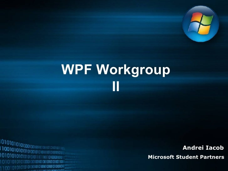WPF Workgroup II Andrei Iacob Microsoft Student Partners