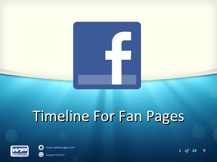 Timeline For Fan Pages www.wpfacepages.com                       1 of 24 Support Forum