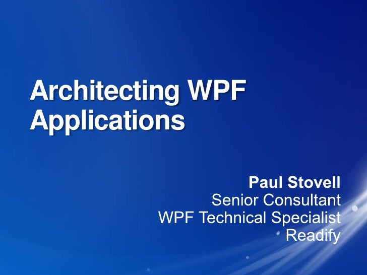 Architecting WPF Applications<br />Paul Stovell<br />Senior Consultant<br />WPF Technical Specialist<br />Readify<br />