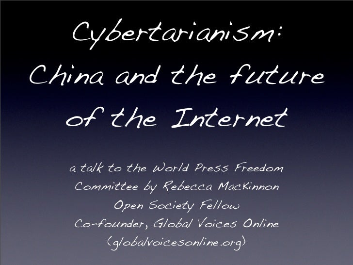 Cybertarianism: China and the future   of the Internet   a talk to the World Press Freedom    Committee by Rebecca MacKinn...