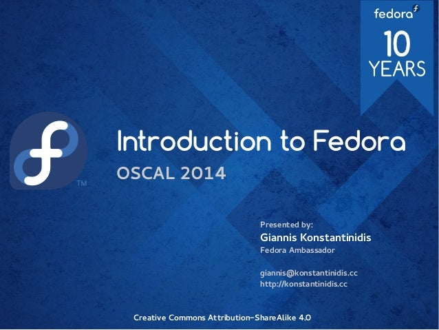 Introduction to Fedora OSCAL 2014 Presented by: Giannis Konstantinidis Fedora Ambassador giannis@konstantinidis.cc http://...