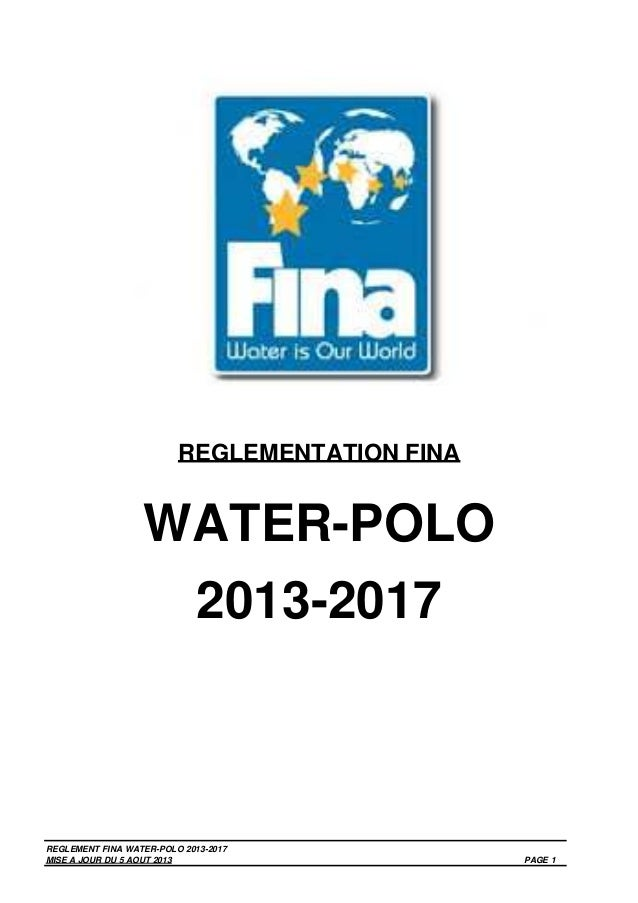 REGLEMENTATION FINA  WATER-POLO 2013-2017  REGLEMENT FINA WATER-POLO 2013-2017 MISE A JOUR DU 5 AOUT 2013  PAGE 1