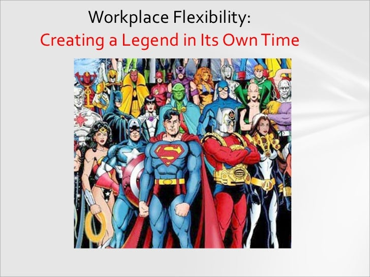 Workplace Flexibility: Creating a Legend in Its Own Time