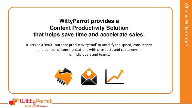 JonathanSmithExecutiveSummary WittyParrot provides a Content Productivity Solution that helps save time and accelerate sal...