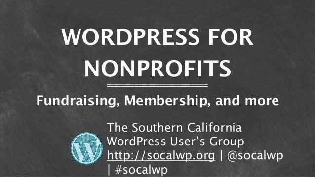 WORDPRESS FOR    NONPROFITSFundraising, Membership, and more         The Southern California         WordPress User's Grou...