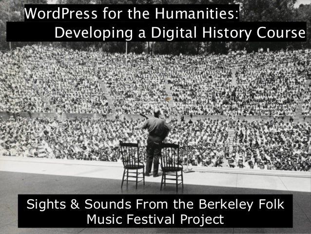 WordPress for the Humanities: Developing a Digital History Course Sights & Sounds From the Berkeley Folk Music Festival Pr...