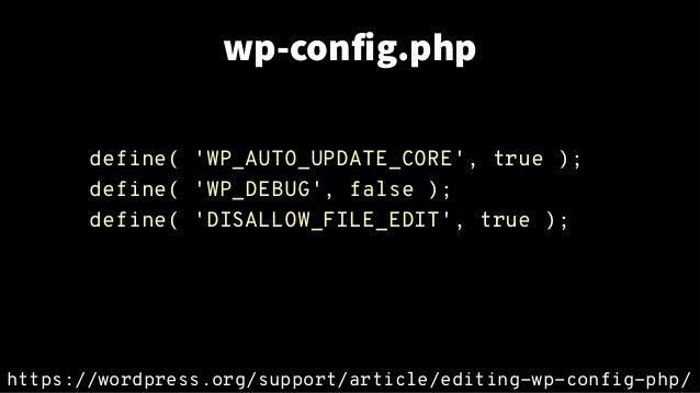 wp-config.php define( 'WP_AUTO_UPDATE_CORE', true ); define( 'WP_DEBUG', false ); define( 'DISALLOW_FILE_EDIT', true ); ht...