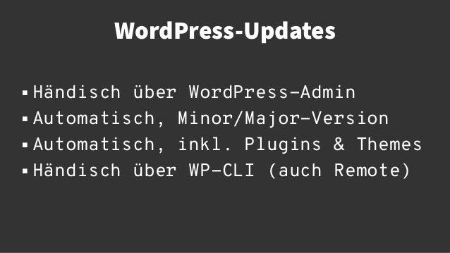 WordPress-Updates  Händisch über WordPress-Admin  Automatisch, Minor/Major-Version  Automatisch, inkl. Plugins & Themes...