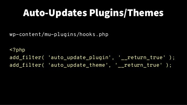 Auto-Updates Plugins/Themes wp-content/mu-plugins/hooks.php <?php add_filter( 'auto_update_plugin', '__return_true' ); add...