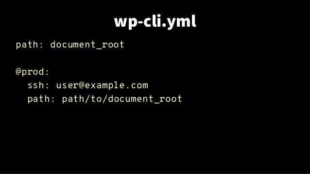 wp-cli.yml path: document_root @prod: ssh: user@example.com path: path/to/document_root