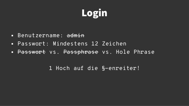 Login  Benutzername: admin  Passwort: Mindestens 12 Zeichen  Passwort vs. Passphrase vs. Hole Phrase 1 Hoch auf die §-e...