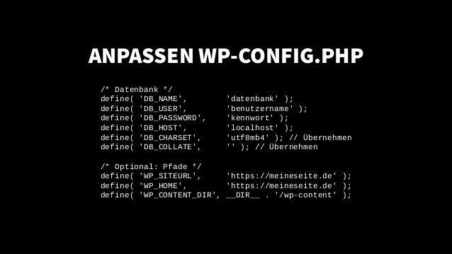 ANPASSEN WP-CONFIG.PHP /* Datenbank */ define( 'DB_NAME', 'datenbank' ); define( 'DB_USER', 'benutzername' ); define( 'DB_...