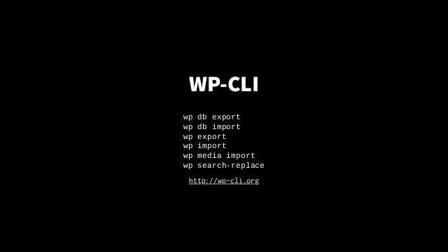 WP-CLI wp db export wp db import wp export wp import wp media import wp search-replace http://wp-cli.org
