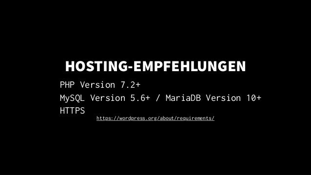 HOSTING-EMPFEHLUNGEN PHP Version 7.2+ MySQL Version 5.6+ / MariaDB Version 10+ HTTPS https://wordpress.org/about/requireme...