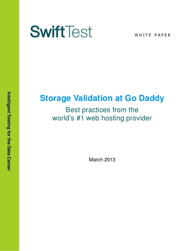 W H I T E P A P E RStorage Validation at Go DaddyBest practices from theworld's #1 web hosting providerMarch 2013Intellige...