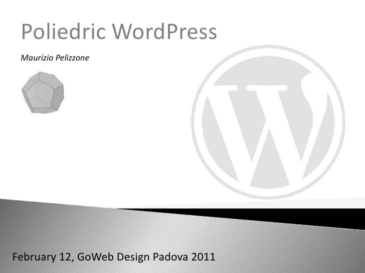 Poliedric WordPress<br />Maurizio Pelizzone<br />February 12, GoWeb Design Padova 2011<br />