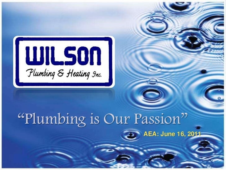 """""""Plumbing is Our Passion""""<br />AEA: June 16, 2011<br />"""