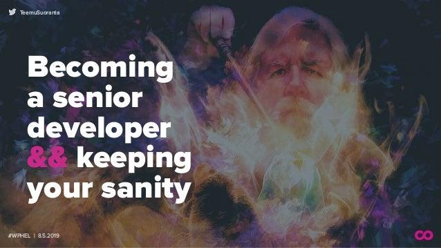 #WPHEL | 8.5.2019 TeemuSuoranta Becoming  a senior  developer  && keeping your sanity