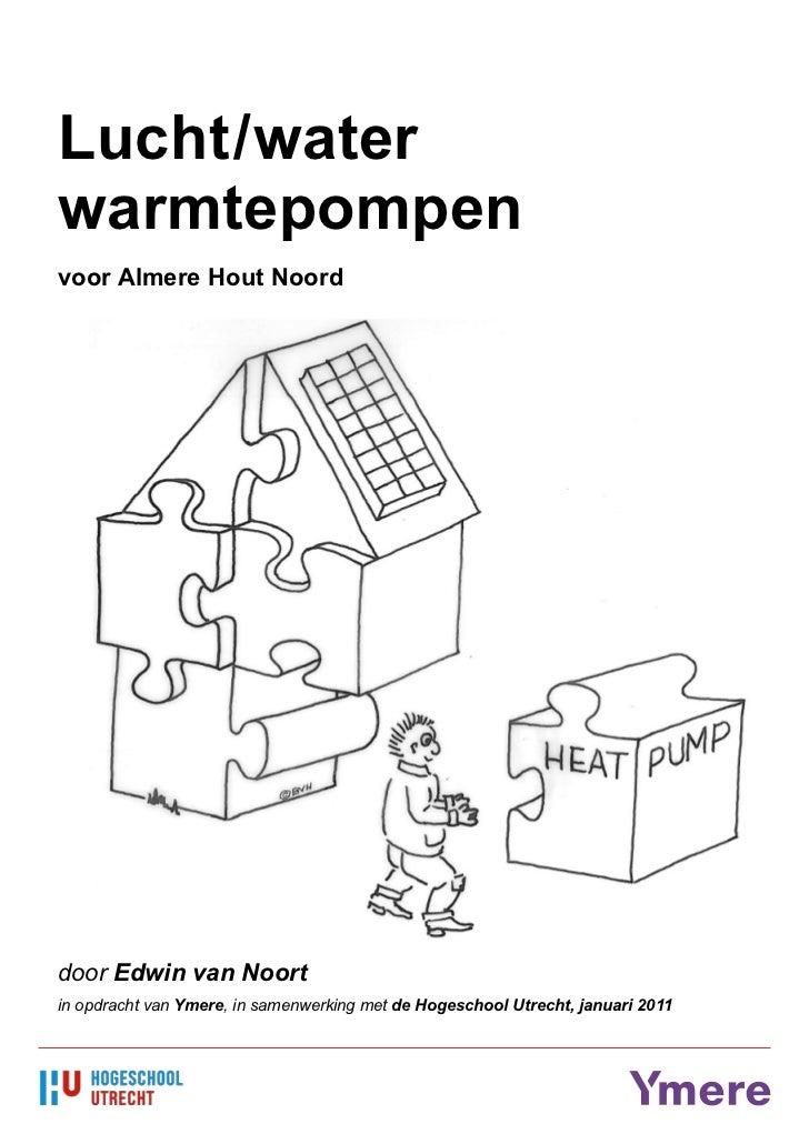Lucht/waterwarmtepompenvoor Almere Hout Noorddoor Edwin van Noortin opdracht van Ymere, in samenwerking met de Hogeschool ...