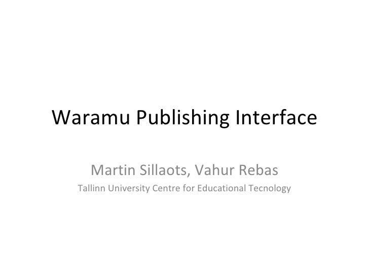 Waramu Publishing Interface Martin Sillaots, Vahur Rebas Tallinn University Centre for Educational Tecnology