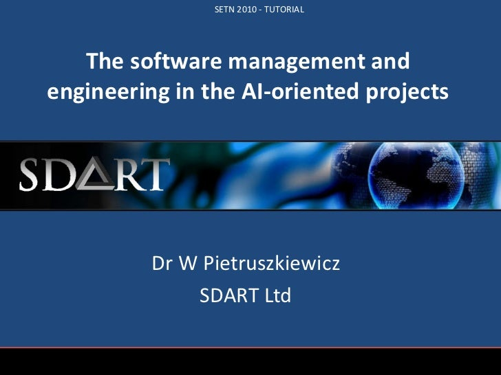 The software management and engineering in the AI-oriented projects Dr  W Pietruszkiewicz SDART Ltd