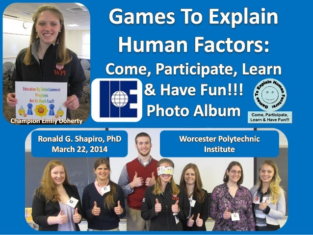 Education ByEntertainment Games to Explain Human Factors: Come, Participate, Learn and Have Fun!!! Institute of Industrial...