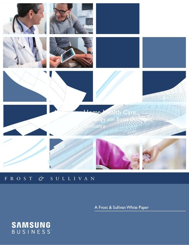 Improving Home Health Care: How Mobile Technology can Boost Outcomes, Profits, and Compliance A Frost & Sullivan White Pap...