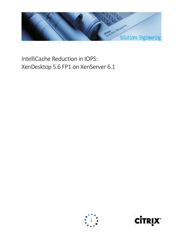 1 IntelliCache Reduction in IOPS: XenDesktop 5.6 FP1 on XenServer 6.1