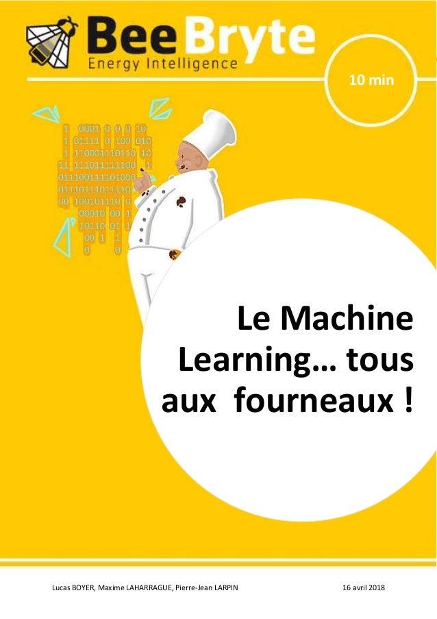 Lucas BOYER, Maxime LAHARRAGUE, Pierre-Jean LARPIN 16 avril 2018 Le Machine Learning… tous aux fourneaux ! 10 min Le Machi...