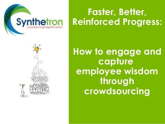 Faster, Better, Reinforced Progress: How to engage and capture employee wisdom through crowdsourcing