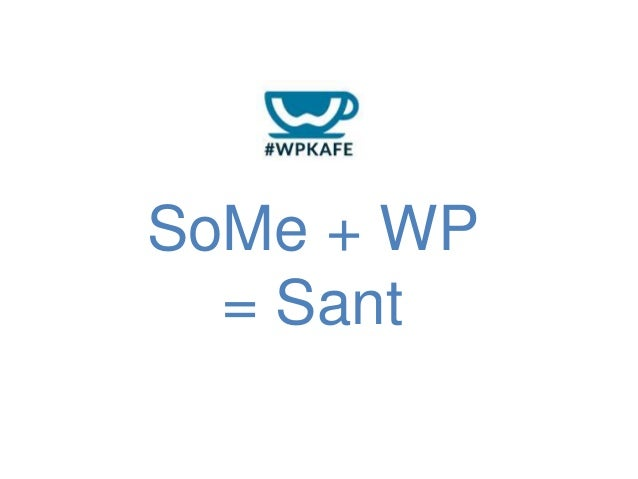 SoMe + WP = Sant