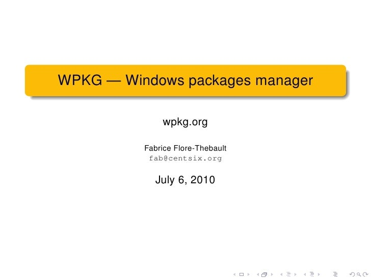 WPKG — Windows packages manager                wpkg.org            Fabrice Flore-Thebault            fab@centsix.org      ...