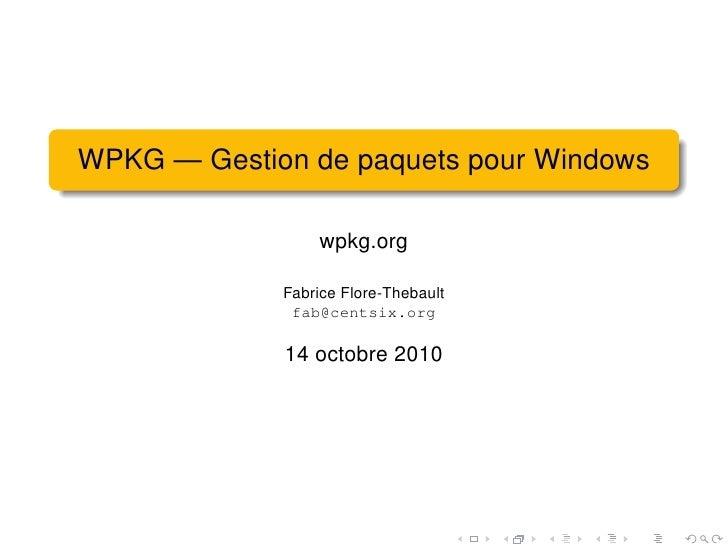 WPKG — Gestion de paquets pour Windows                   wpkg.org               Fabrice Flore-Thebault               fab@c...