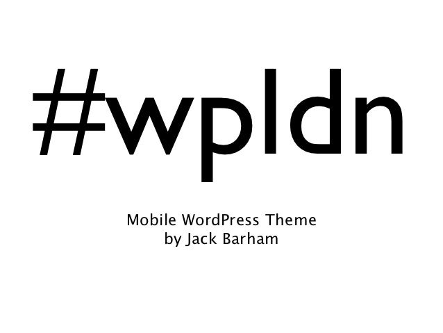 #wpldn Mobile WordPress Theme     by Jack Barham