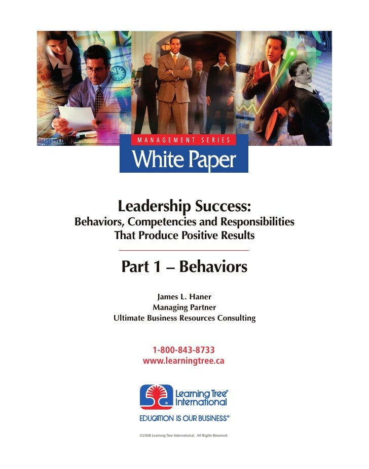 Leadership Success: Behaviors, Competencies and Responsibilities        That Produce Positive Results           Part 1 – B...