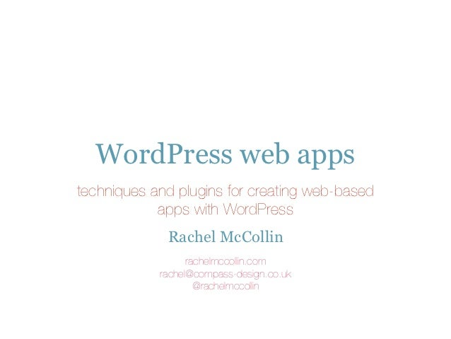 WordPress web appstechniques and plugins for creating web-based            apps with WordPress             Rachel McCollin...