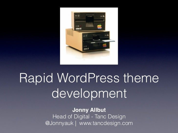 Rapid WordPress theme     development            Jonny Allbut     Head of Digital - Tanc Design   @Jonnyauk | www.tancdesi...