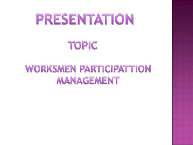 workers participation management Employee participation is a very important component of operating for the future  enterprise participation is helping management to decide in selecting the.