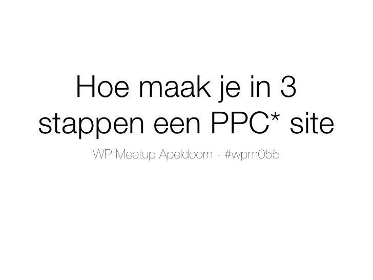 Hoe maak je in 3stappen een PPC* site   WP Meetup Apeldoorn - #wpm055